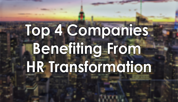 Top 4 Companies That Are Benefiting From HR Transformation