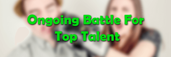 Ongoing Battle For Top Talent