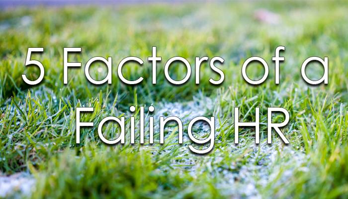 5 Factors of a Failing HR